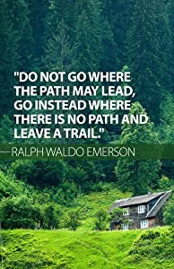 """Ralph Waldo Emerson - Featuring A Quote From poet and philosopher: Do Not Go Where The Path May Lead, Go Instead Where There Is No Path And Leave A Trail (11"""" x 17"""")"""