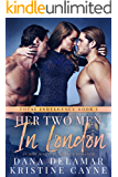 Her Two Men in London: An MMF Bisexual Menage Romance (Total Indulgence Book 1)