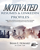 Motivated Resumes & LinkedIn Profiles: Insight, Advice, and Resume Samples Provided by Some of the Most Credentialed, Experienced, and Award-Winning Resume ... the Industry (The Motivated Series Book 5)