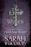 Cold My Heart: Love, magic, and faith in the time of King Arthur (The Lion of Wales Book 1)
