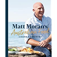 Matt Moran's Australian Food: Coast + country