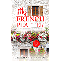 My French Platter: A Journey to a Dream Life in France (English Edition)