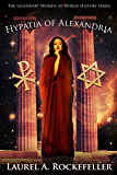 Hypatia of Alexandria (The Legendary Women of World History Book 8)