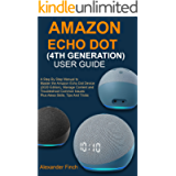 AMAZON ECHO DOT (4TH GENERATION) USER GUIDE: A Step By Step Manual to Master the Amazon Echo Dot Device (2020 Edition…