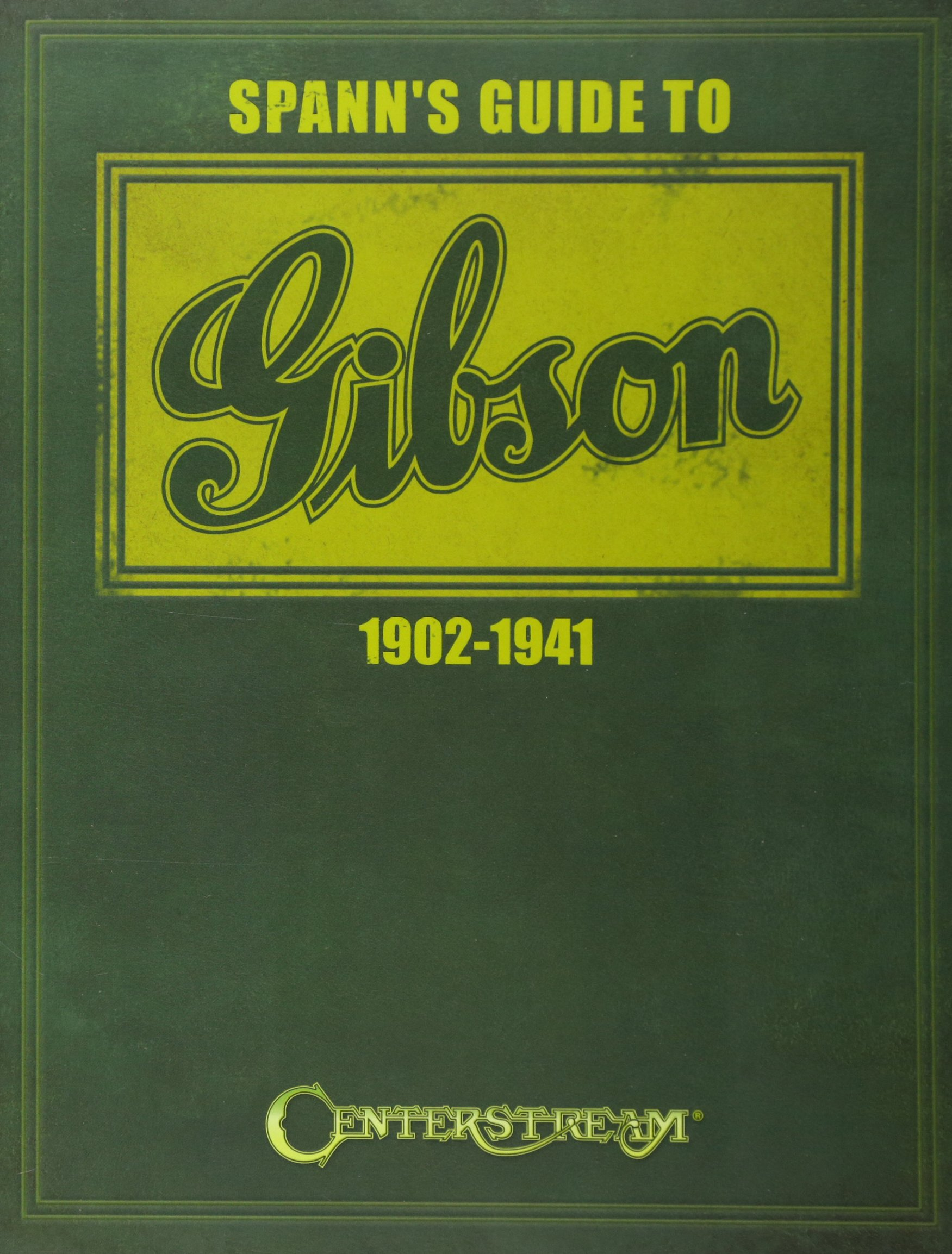 Read Online Spann's Guide to Gibson 1902-1941 pdf