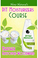 DIY Moisturizers Course (Book 5, DIY Hair Products): A Primer on How to Make Proper Hair Moisturizers (Neno Natural's DIY Hair Products) Kindle Edition