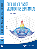 One Hundred Physics Visualizations Using MATLAB:(With DVD-ROM)