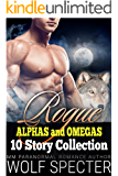 Rogue Alpha and Omegas: 10 Story Collection of Alpha Omega Shifter MPREG Romances