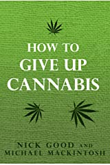 How To  Give Up Cannabis Kindle Edition