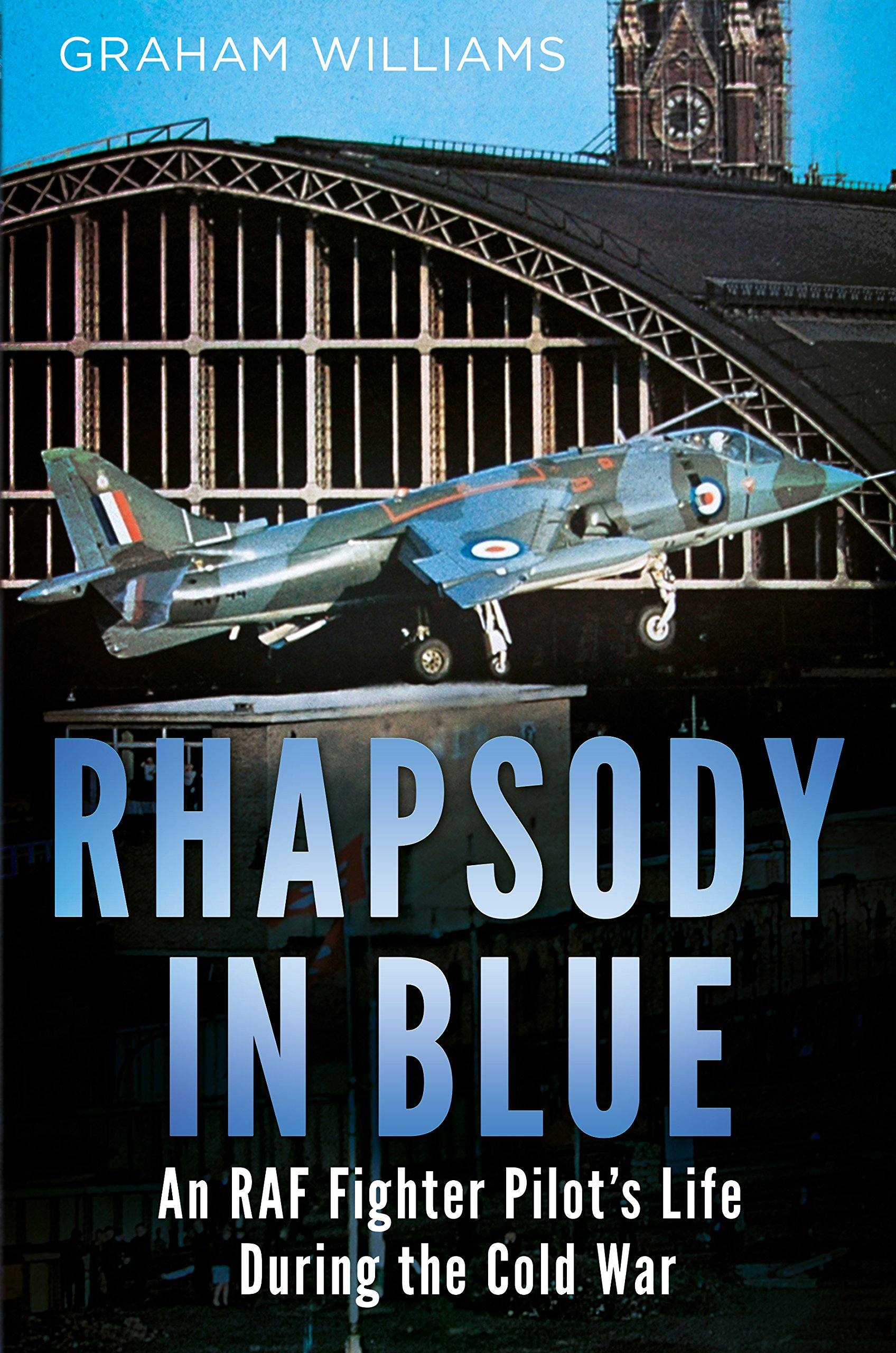 Rhapsody in Blue: A Cold War Warrior's Experience of Operating and Testing Hunters, Harriers, Jaguars, et al. PDF