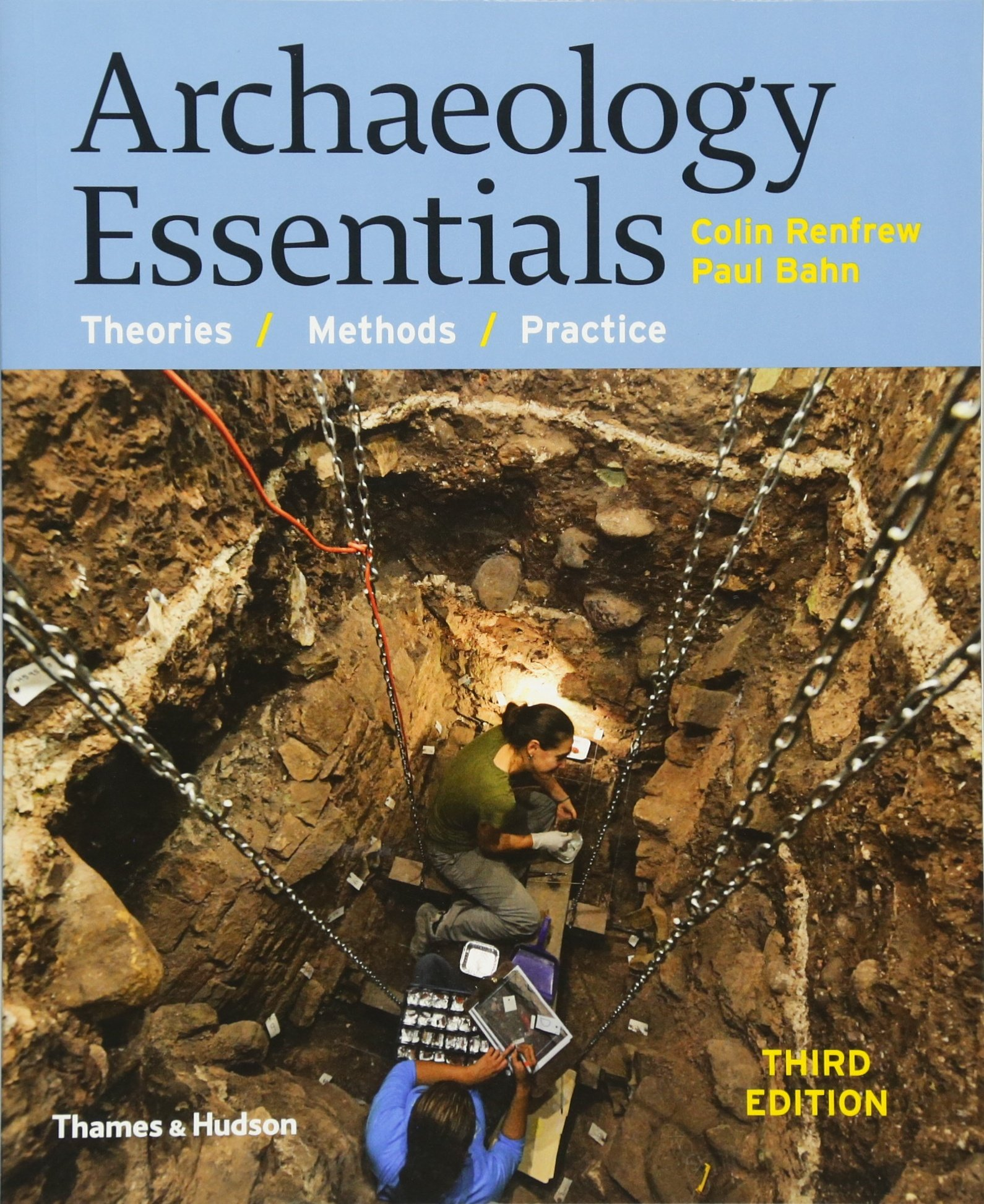 Archaeology Essentials: Theories, Methods, and Practice (Third Edition)