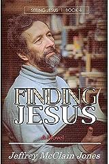 Finding Jesus (Seeing Jesus Book 4) Kindle Edition