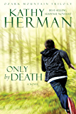 Only by Death: A Novel (Ozark Mountain Trilogy Book 2)