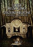 Oscure Regioni - Volume 1: racconti dell'orrore (Memorie dal Futuro Vol. 4)