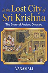 In the Lost City of Sri Krishna: The Story of Ancient Dwaraka Kindle Edition