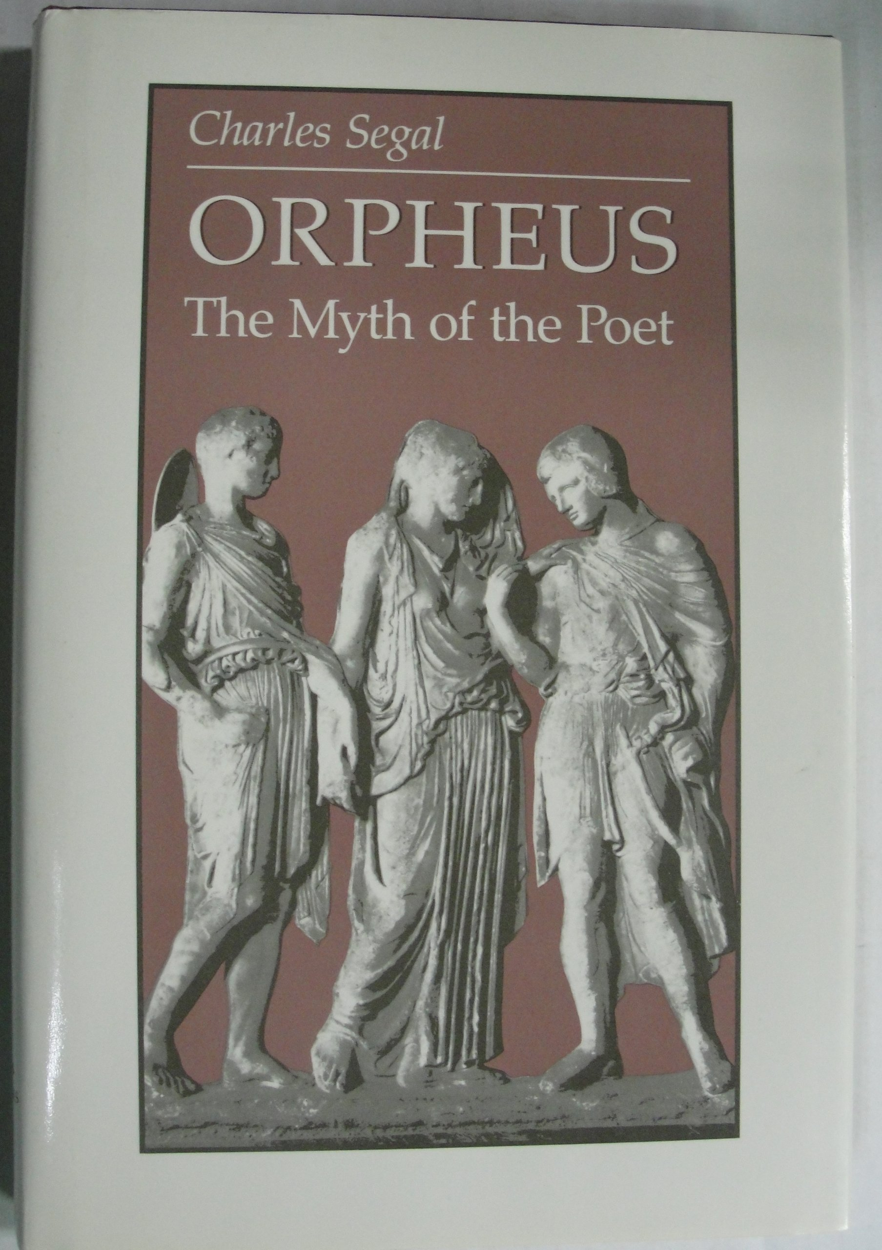 Orpheus: The Myth of the Poet, Segal, Professor Charles