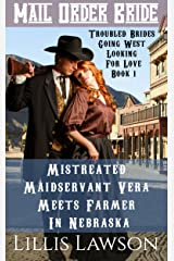 Mail Order Bride: Mistreated Maidservant Vera Meets Farmer In Nebraska: A Clean Historical Western Romance (Troubled Brides Going West Looking For Love, Book 1) Kindle Edition