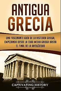 Antigua Grecia: Una Fascinante Guía de La Historia Griega, empezando desde la Edad Media