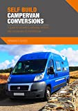 Self Build Campervan Conversions: A guide to converting everyday vehicles into campervans & motorhomes