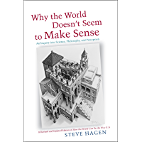Why the World Doesn't Seem to Make Sense: An Inquiry into Science, Philosophy, and Perception (English Edition)