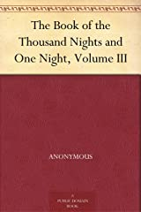 The Book of the Thousand Nights and One Night, Volume III Kindle Edition
