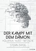 Der Kampf Mit Dem Dämon: Hölderlin - Kleist -