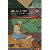 The Persianate World: The Frontiers of a Eurasian Lingua Franca (English Edition)