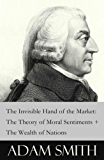 The Invisible Hand of the Market: The Theory of Moral Sentiments + The Wealth of Nations (2 Pioneering Studies of Capitalism) (English Edition)