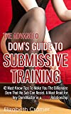 The Advanced Dom's Guide To Submissive Training: 42 Must-Know Tips To Make You The Billionaire DOM That No Sub Can Resist. A Must Read For Any Dom/Master ... Guide to BDSM Book 4) (English Edition)