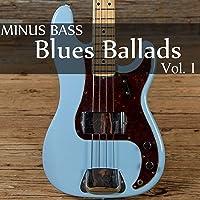 Minus Bass: Blues Ballads, Vol. 1