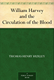 William Harvey and the Circulation of the Blood (English Edition)