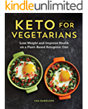Keto for Vegetarians: Lose Weight and Improve Health on a Plant-Based Ketogenic Diet