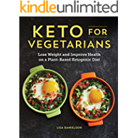 Keto for Vegetarians: Lose Weight and Improve Health on a Plant-Based Ketogenic Diet (English Edition)