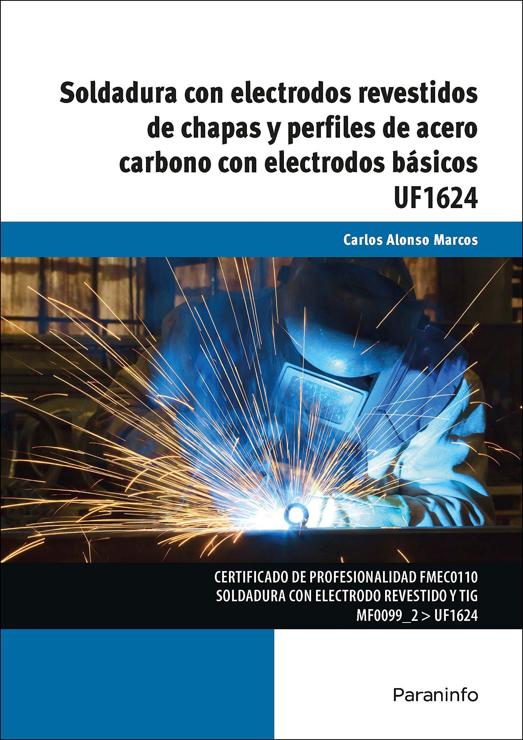 Soldadura con electrodos revestidos de chapas y perfiles de acero carbono con electrodos básicos: Amazon.es: CARLOS ALONSO MARCOS: Libros