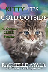 Kitty, It's Cold Outside (A Christmas Creek Romance Book 4) Kindle Edition