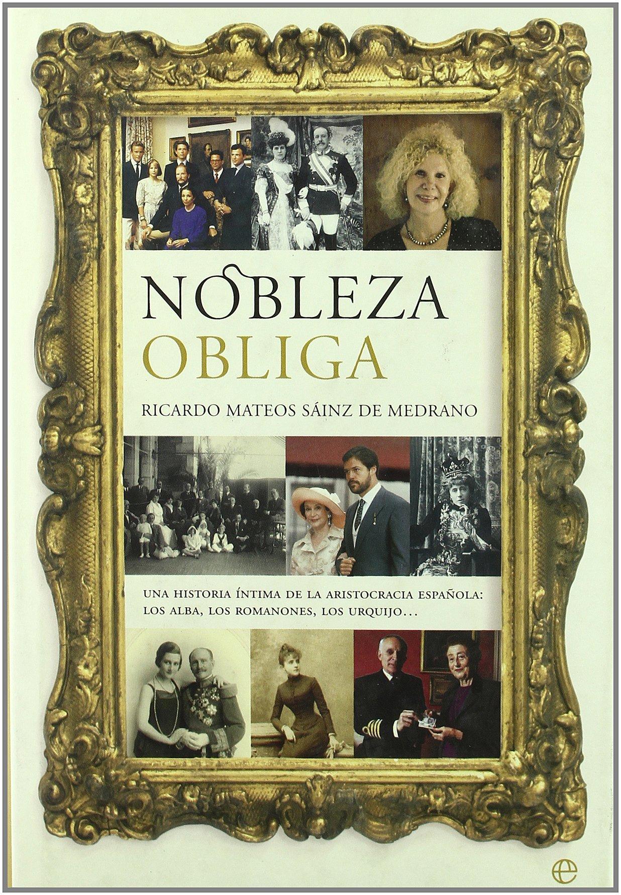Nobleza obliga - una historia intima de la aristocracia española -: Amazon.es: Mateos Sainz De Medrano, Ricar: Libros