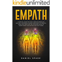 Empath: A Survival Guide For Highly Sensitive People To Gain Self-Confidence, Manage Side Effects Of Empathy, Learn How Sensitives And Introverts Build Up Assertiveness And Shatter Narcissist Abuse