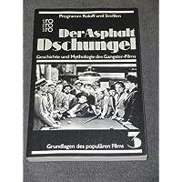 Der Asphalt- Dschungel. Geschichte und Mythologie des Gangster- Films.