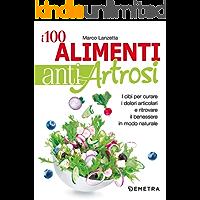 I 100 alimenti antiartrosi: I cibi per curare i dolori articolari e ritrovare il benessere in modo naturale