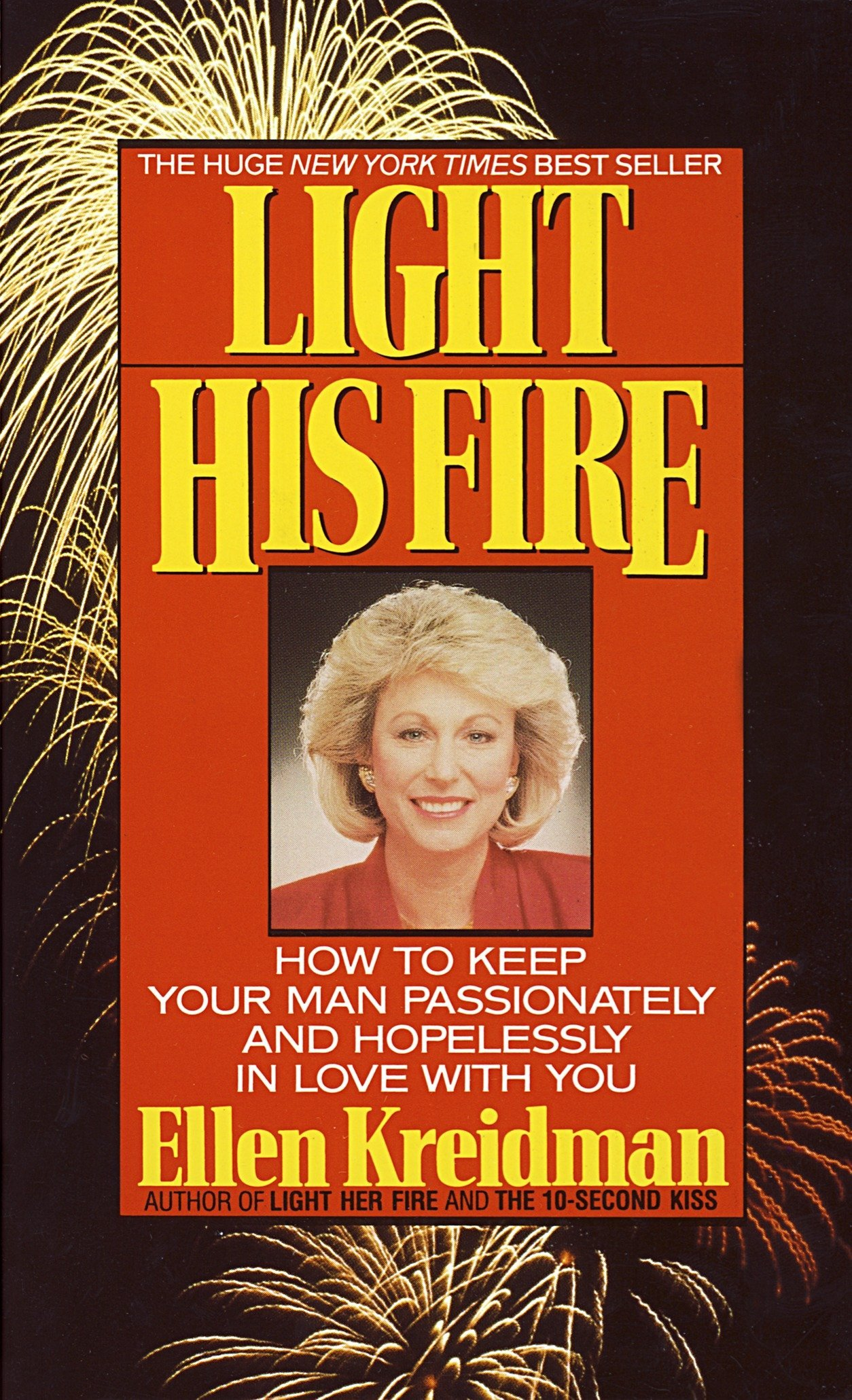 Light His Fire: How to Keep Your Man Passionately and Hopelessly in Love  With You: Ellen Kreidman: 9780440207535: Amazon.com: Books