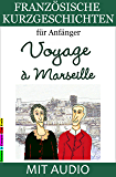 Französische Kurzgeschichten für Anfänger, Voyage à Marseille: Mit Wörterverzeichnis (Französische Lektürereihe für Anfänger t. 3) (French Edition)