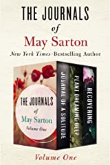 The Journals of May Sarton Volume One: Journal of a Solitude, Plant Dreaming Deep, and Recovering Kindle Edition