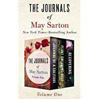 The Journals of May Sarton Volume One: Journal of a Solitude, Plant Dreaming Deep, and Recovering (English Edition)