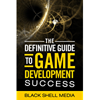The Definitive Guide To Game Development Success (English Edition)