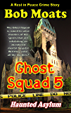 Ghost Squad 5 - Haunted Asylum (A Rest in Peace Crime Story)