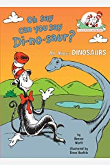 Oh Say Can You Say Di-no-saur?: All About Dinosaurs (Cat in the Hat's Learning Library) Kindle Edition