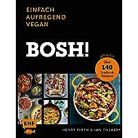 Bosh! einfach – aufregend – vegan – Der Sunday-Times-#1-Bestseller: Gönn dir! Über 140 Soulfood-Rezepte