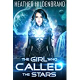 The Girl Who Called The Stars (The Starlight Duology Book 1)