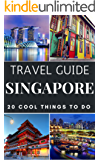Singapore 2017 : 20 Cool Things to do during your Trip to Singapore: Top 20 Local Places You Can't Miss! (Travel Guide Singapore) (English Edition)