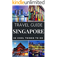 Singapore 2018 Travel Guide  : 20 Cool Things to do during your Trip to Singapore